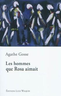 Les hommes que Rosa aimait - AgatheGosse