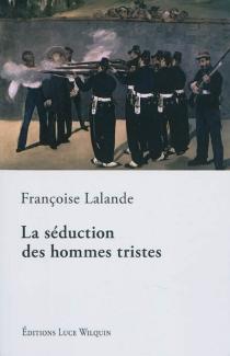 La séduction des hommes tristes - FrançoiseLalande