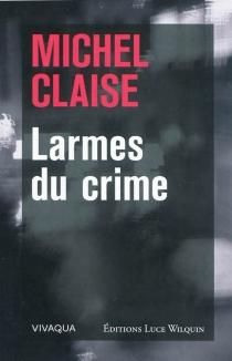 Larmes du crime - MichelClaise