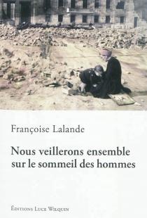 Nous veillerons ensemble sur le sommeil des hommes - FrançoiseLalande