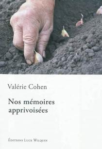 Nos mémoires apprivoisées - ValérieCohen
