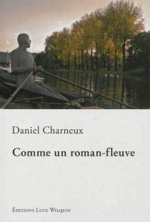 Comme un roman-fleuve - DanielCharneux
