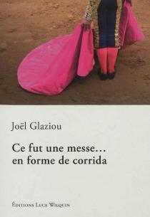 Ce fut une messe... en forme de corrida - JoëlGlaziou