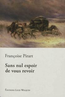 Sans nul espoir de vous revoir - FrançoisePirart