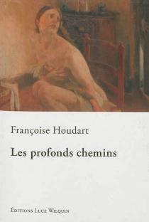 Les profonds chemins : dans les pas de Victor Regnart, peintre-graveur - FrançoiseHoudart