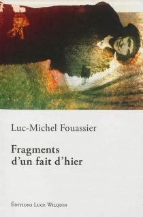Fragments d'un fait d'hier - Luc-MichelFouassier