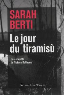 Le jour du tiramisù : une enquête de Tiziana Dallavera - SarahBerti