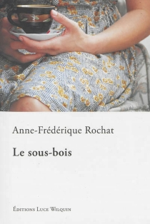 Le sous-bois - Anne-FrédériqueRochat