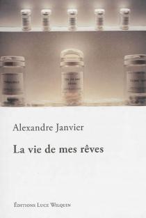 La vie de mes rêves - AlexandreJanvier