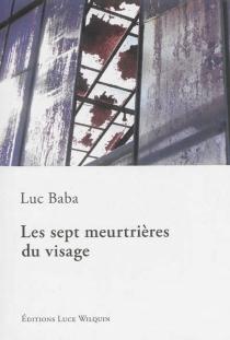 Les sept meurtrières du visage - LucBaba