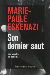 Son dernier saut : une enquête de Marie P. - Marie-PauleEskénazi