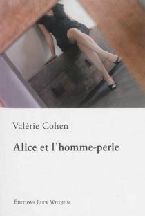 Alice et l'homme-perle - ValérieCohen