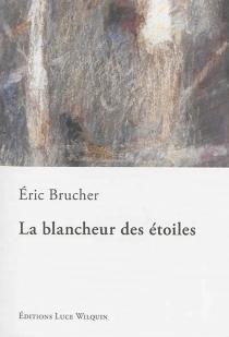 La blancheur des étoiles - ÉricBrucher