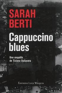 Cappuccino blues : une enquête de Tiziana Dallavera - SarahBerti