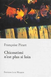 Chicoutimi n'est plus si loin - FrançoisePirart