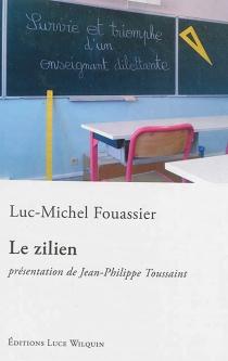 Le zilien : ou survie et triomphe d'un enseignant dilettante - Luc-MichelFouassier