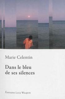 Dans le bleu de ses silences - MarieCelentin
