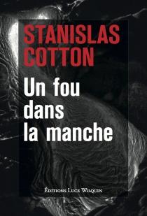 Un fou dans la manche - StanislasCotton