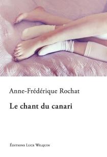 Le chant du canari - Anne-FrédériqueRochat