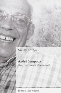 André Sempoux : l'écrit bref : comme givre au soleil - GinetteMichaux