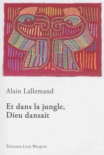 Et dans la jungle, Dieu dansait - AlainLallemand