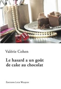 Le hasard a un goût de cake au chocolat - ValérieCohen