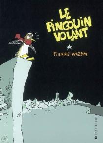 Le pingouin volant - PierreWazem