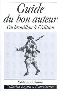Guide du bon auteur : du brouillon à l'édition -