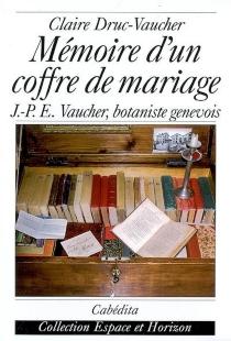 Mémoire d'un coffre de mariage : J.-P. E. Vaucher, botaniste genevois - ClaireDruc-Vaucher