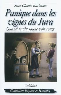 Panique dans les vignes du Jura : quand le vin jaune voit rouge - Jean-ClaudeBarbeaux
