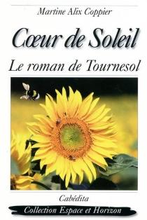 Coeur de soleil : le roman de Tournesol - Martine AlixCoppier