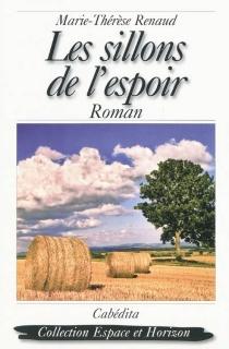 Les sillons de l'espoir - Marie-ThérèseRenaud