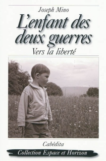 L'enfant des deux guerres : vers la liberté - JosephMino