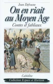 On en riait au Moyen Age : contes et fabliaux - JeanDefrasne