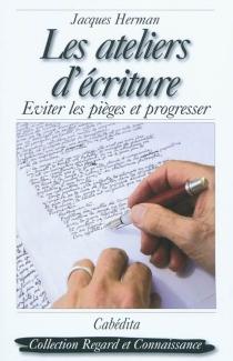 Les ateliers d'écriture : éviter les pièges et progresser - JacquesHerman