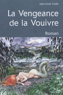 La vengeance de la Vouivre - Jean-LouisClade