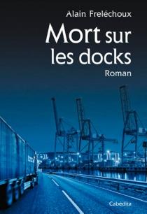 Mort sur les docks - AlainFreléchoux