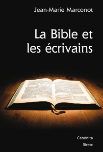 La Bible et les écrivains - Jean-MarieMarconot