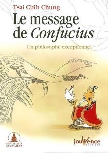 Le message de Confucius : un philosophe exceptionnel - Zhi zhongCai