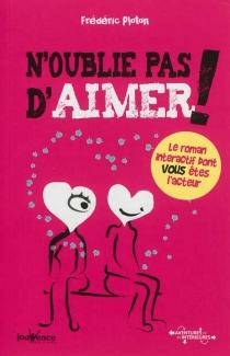 N'oublie pas d'aimer ! : le roman interactif dont vous êtes l'acteur - FrédéricPloton