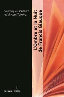 L'ombre et la nuit de Francis Giauque - VéroniqueGonzalez