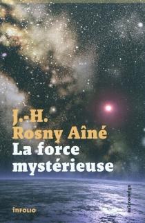 La force mystérieuse - J.-H.Rosny aîné