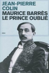 Maurice Barrès : le prince oublié : essai - Jean-PierreColin