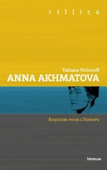 Anna Akhmatova, requiem pour l'Europe - TatianaVictoroff