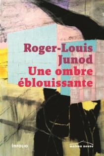 Une ombre éblouissante - Roger-LouisJunod