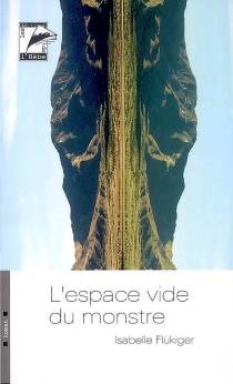 L'espace vide du monstre - IsabelleFlükiger