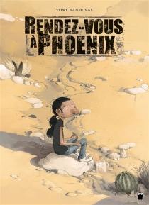 Rendez-vous à Phoenix : récit autobiographique d'une histoire clandestine - TonySandoval