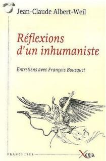 Réflexions d'un inhumaniste : entretiens avec François Bousquet - Jean-ClaudeAlbert-Weil