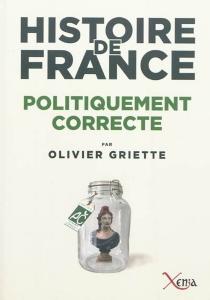Histoire de France politiquement correcte - OlivierGriette