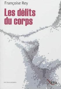 Les délits du corps : journal d'un expert en souffrances - FrançoiseRey